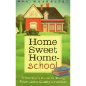 Home Sweet Homeschool by Sue Maakestad
