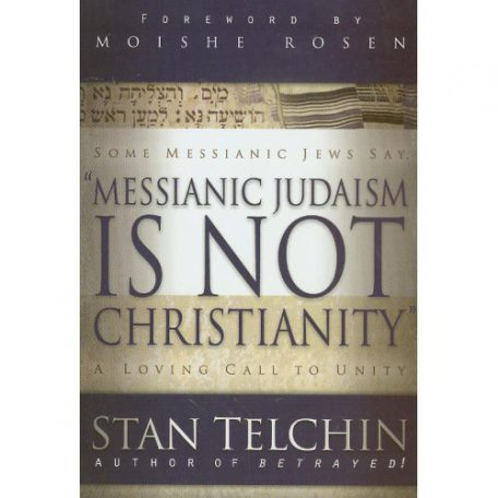 Messianic Judaism is Not Christianity by Stan Telchin