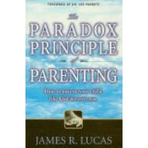 The Paradox Principle of Parenting by James Lucas
