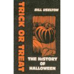 Trick or Treat: The History of Halloween by Bill Uselton