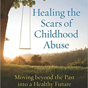 Healing the Scars of Childhood Abuse by Gregory Jantz