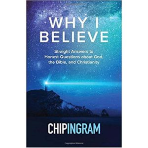 Why I Believe by Chip Ingram