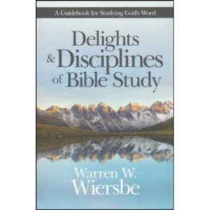 Delights and Disciplines of Bible Study by Warren Wiersbe