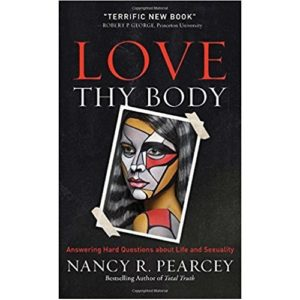 Love Thy Body by Nancy Pearcey