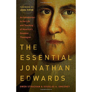 The Essential Jonathan Edwards by Owen Strachan & Douglas A. Sweeney