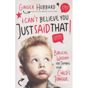 I Can't Believe You Just Said That! by Ginger Hubbard