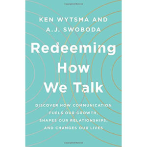 Redeeming How We Talk by Ken Wytsma, A.J. Swoboda