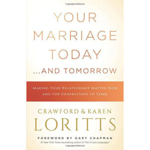 Your Marriage Today…And Tomorrow by Crawford Loritts, Karen Loritts