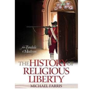 The History of Religious Liberty by Michael Farris