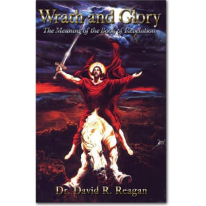 Wrath and Glory by Dr. David Reagan