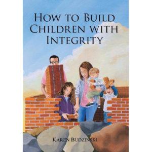 How to Build Children With Integrity by Karen Budzinski