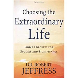 Choosing the Extraordinary Life by Dr. Robert Jeffress