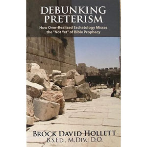Debunking Preterism by Brock David Hollett