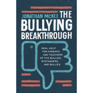 The Bullying Breakthrough by Jonathan McKee