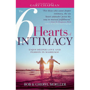 The 6 Hearts of Intimacy by Bob & Cheryl Moeller
