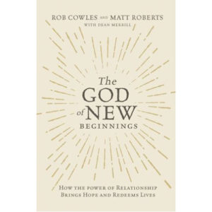 The God of New Beginnings by Matt Roberts, Rob Cowles