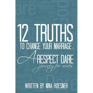12 Truths to Change Your Marriage by Nina Roesner