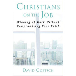 Christians on the Job by David Goetsch