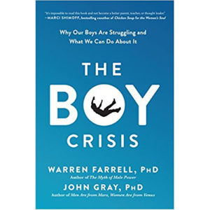 The Boy Crisis by Warren Farrell, PhD, John Gray, PhD