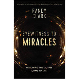 Eyewitness to Miracles by Randy Clark