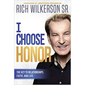 I Choose Honor by Rich Wilkerson