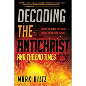 Decoding the Antichrist and the End Times by Mark Biltz