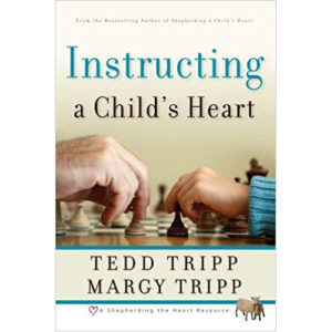 Instructing a Child's Heart by Tedd & Margy Tripp