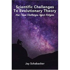 Scientific Challenges to Evolutionary Theory by Jay Schabacker