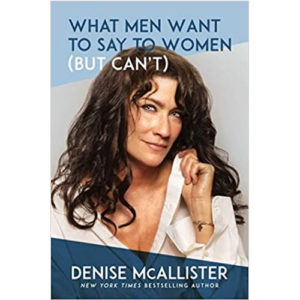 What Men Want to Say to Women (But Can't) by Denise McAllister