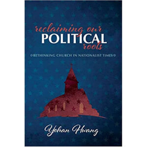 Reclaiming Our Political Roots by Yohan Hwang