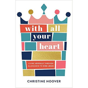 With All Your Heart by Christine Hoover