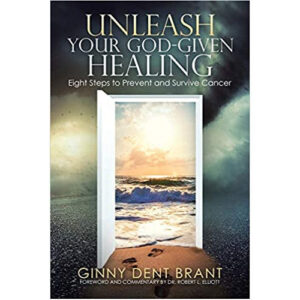 Unleash Your God-Given Healing by Ginny Dent Brant
