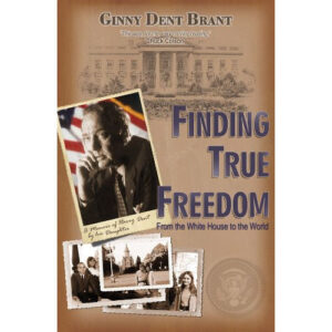 Finding True Freedom by Ginny Dent Brant