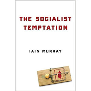 The Socialist Temptation by Iain Murray