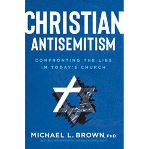Christian Antisemitism by Michael Brown