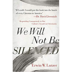We Will Not Be Silenced by Erwin Lutzer
