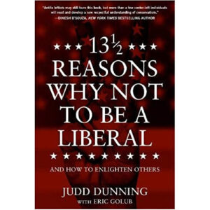 13 1/2 Reasons Why Not to Be A Liberal by Judd Dunning