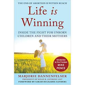 Life Is Winning by Marjorie Dannenfelser