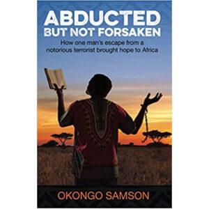 Abducted But Not Forsaken by Okongo Samson